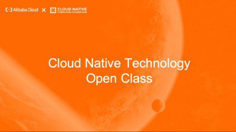 Alibaba Cloud and CNCF Cloud Native Open Class