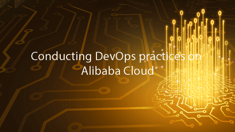 Conducting DevOps practices on Alibaba Cloud
