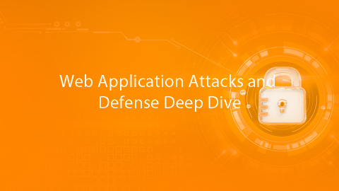 Web Application Attacks and Defense Deep Dive