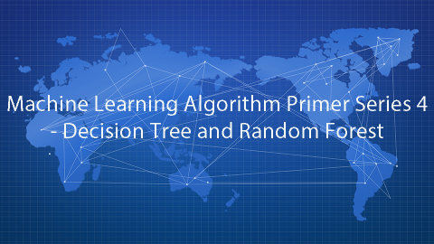 Machine Learning Algorithm Primer Series 4 - Decision Tree and Random Forest