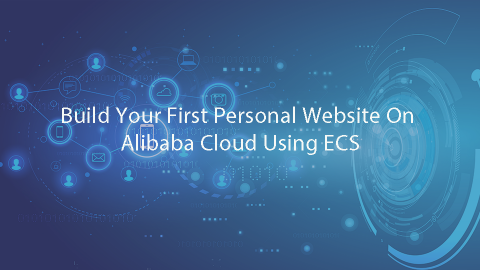 Build Your First Personal Website On Alibaba Cloud Using ECS