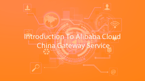 Introduction To Alibaba Cloud China Gateway Service
