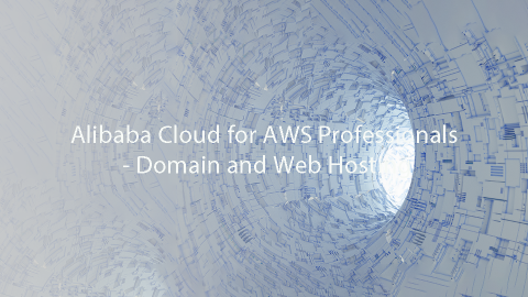 Alibaba Cloud for AWS Professionals - Domain and Web Hosting